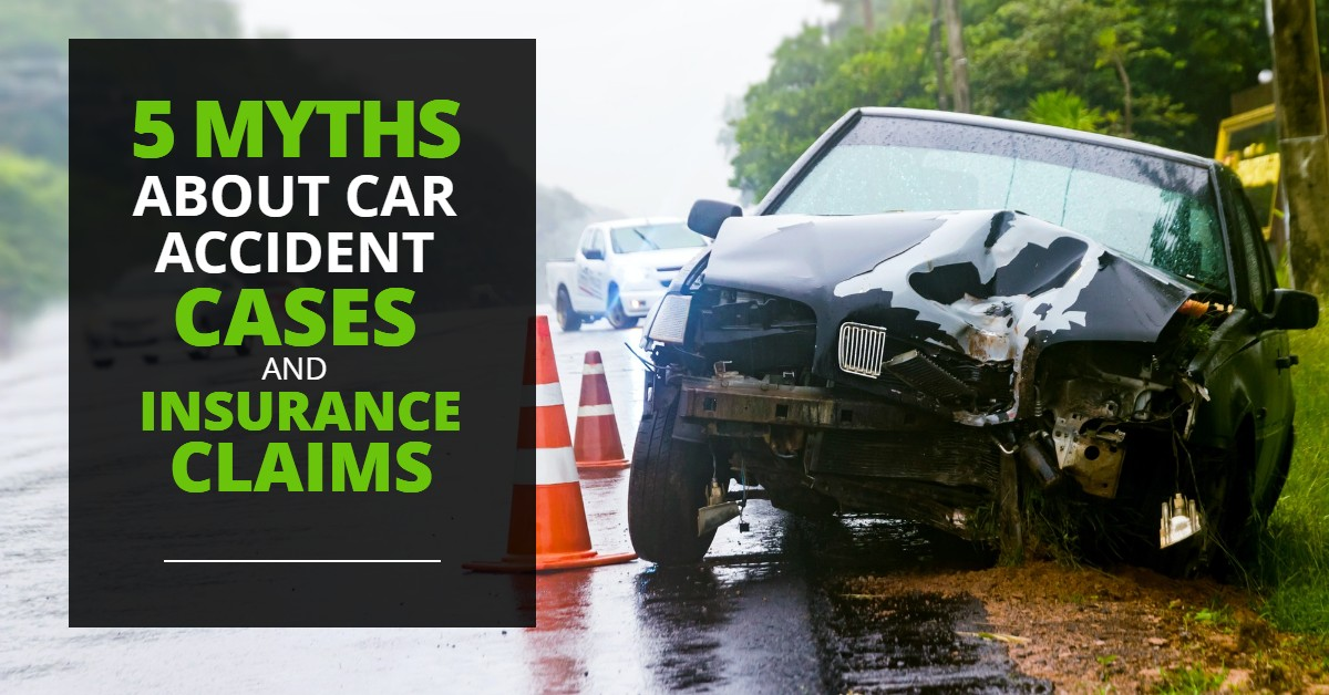 5 Myths About Car Accident Cases and Insurance Claims