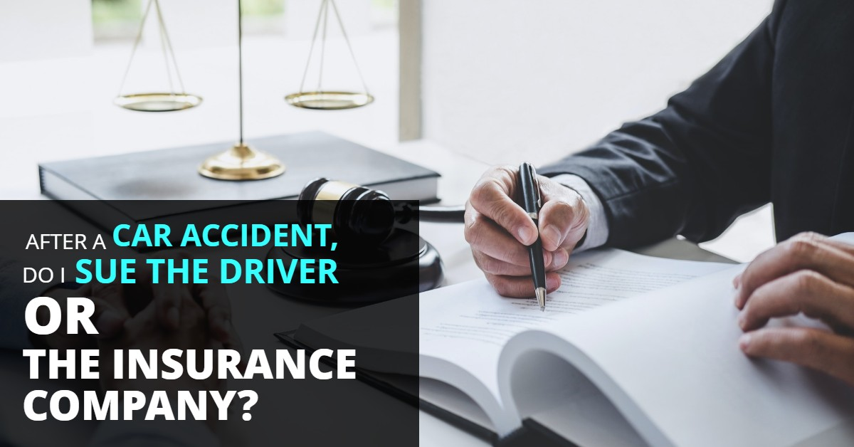 After A Car Accident, Do I Sue The Driver Or The Insurance Company?