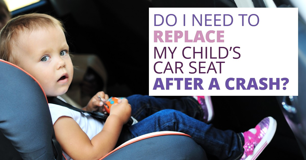 Do I Need To Replace My Child's Car Seat After A Crash?