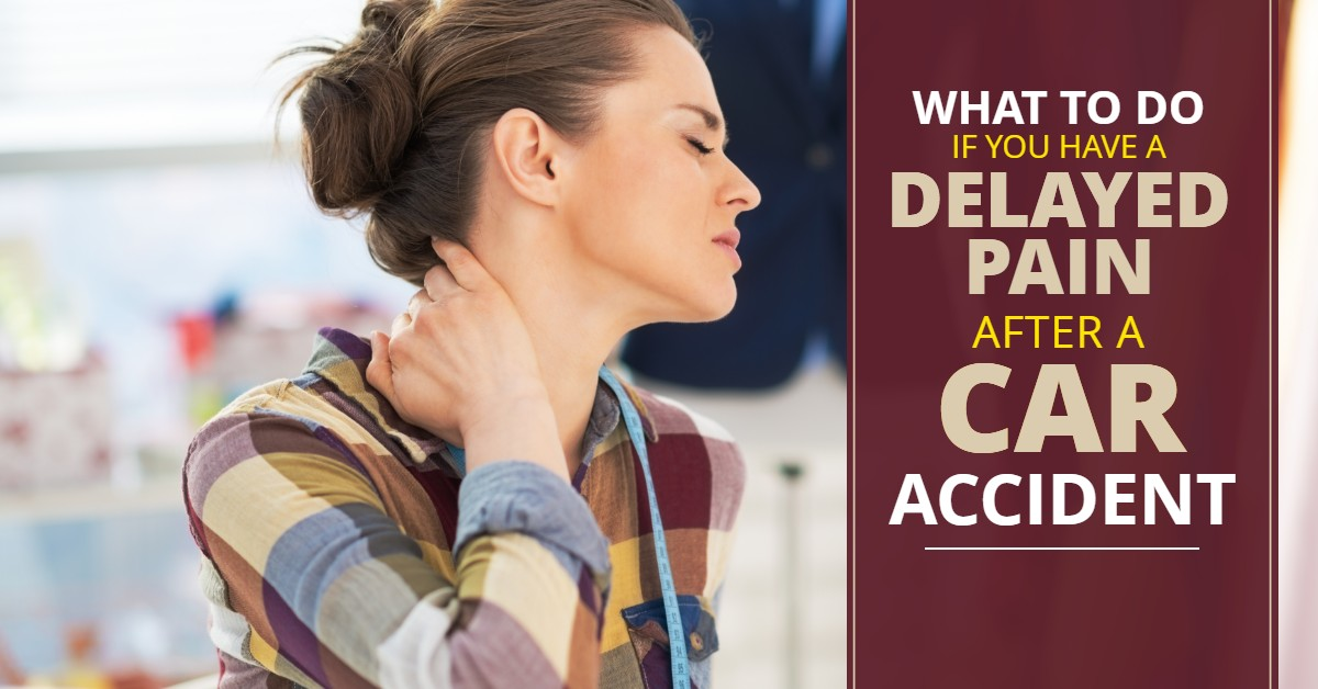 What To Do If You Have Delayed Pain After A Car Accident